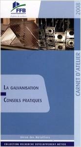 Carnet d'atelier Galvanisation - Union des Métalliers/FFB SEBTP - Collection : Programme Recherche Développement Métier